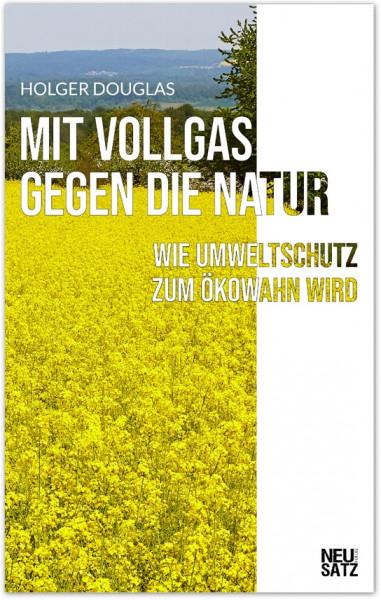 Mit Vollgas gegen die Natur: Wie Umweltschutz zum Ökowahn wird (eBook - ePUB)