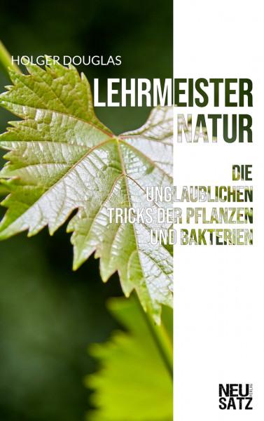 Lehrmeister der Natur: Die unglaublichen Tricks der Pflanzen und Bakterien (eBook - ePUB)
