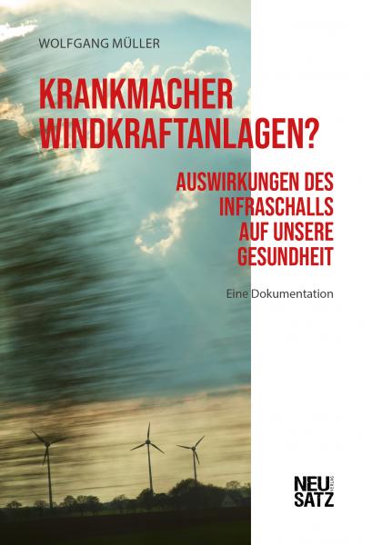 Krankmacher Windkraftanlagen? Auswirkungen des Infraschalls auf unsere Gesundheit.